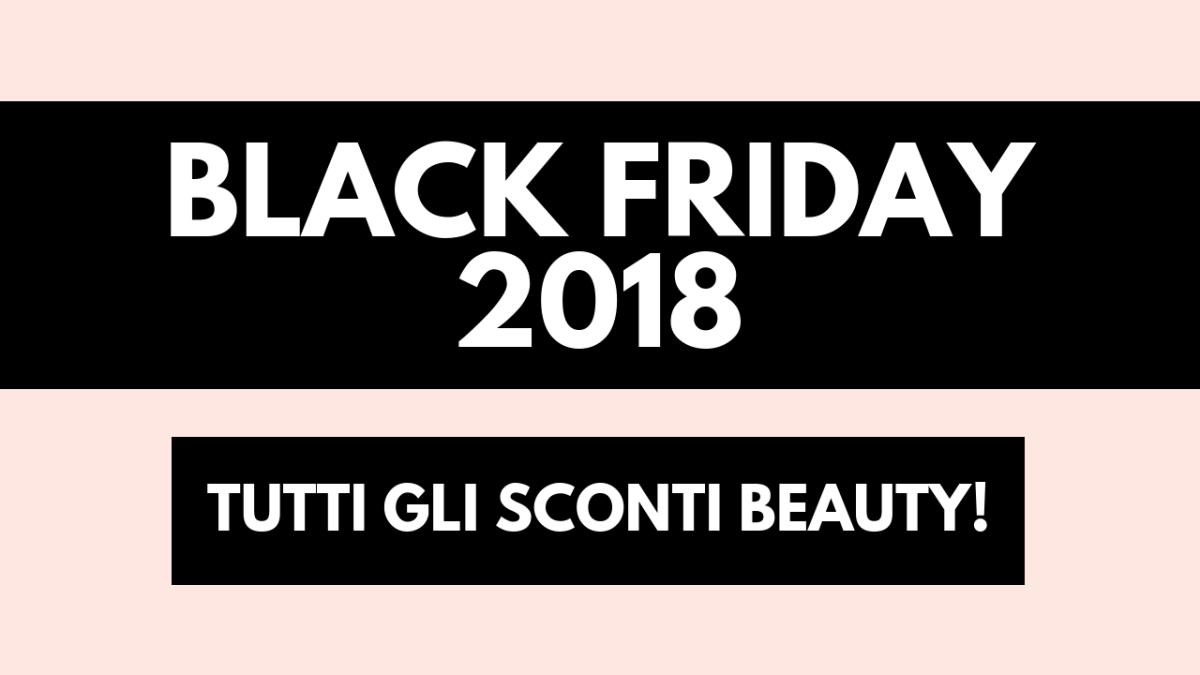 Sconti beauty Black Friday 2018: la guida definitiva alle offerte makeup!