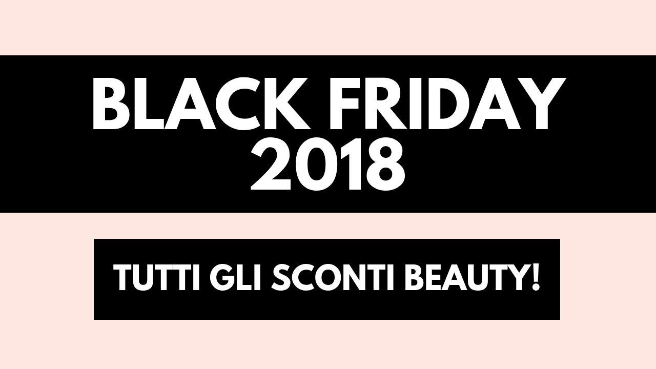 Sconti beauty Black Friday 2018: la guida definitiva alle offerte makeup!