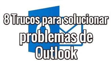 8 Trucos para reparar o solucionar problemas con Outlook