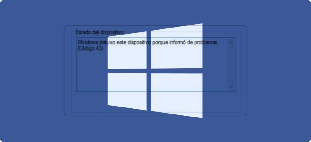Windows detuvo este dispositivo porque informó de problemas. (Código 43)