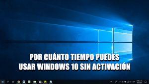 ¿Por cuánto tiempo puedes usar Windows 10 sin activación?