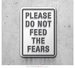 please-do-not-feed-the-fears-quote-1