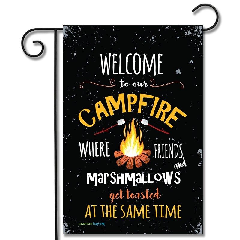 Campsite Flag Welcome To Our Campfire Where Friends And Marshmallows Get Toasted