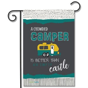 RV Garden Flag A Crowded Camper Is Better Than An Empty Castle Travel Trailer