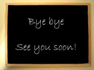 Bye Bye See you soon!