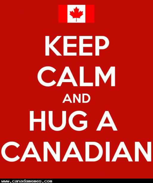 Keep calm and hug a Canadian