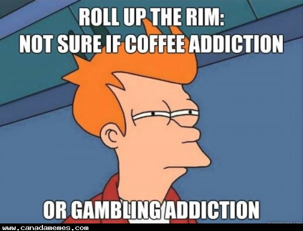 Roll up the Rim - Coffee addiction or gambling addiction?