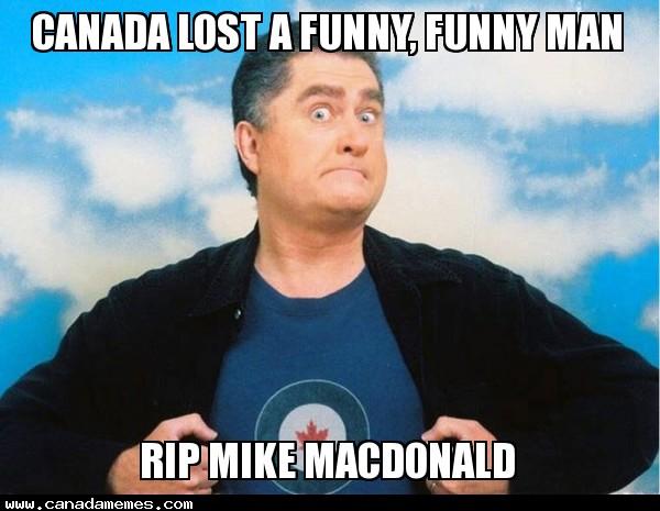 Canada lost a funny, funny man - RIP Mike MacDonald