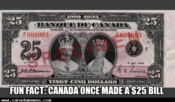 Fun fact: Canada once made a $25 bill