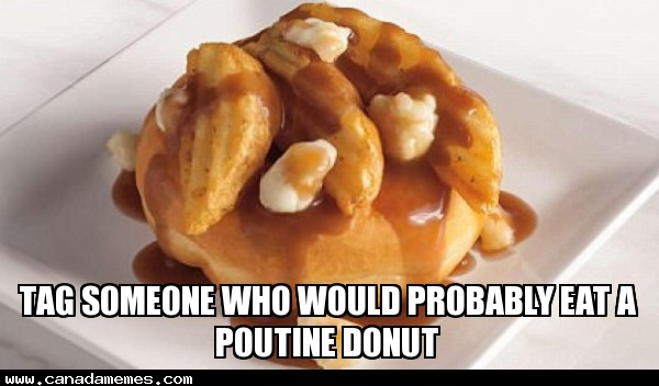 🇨🇦 Tag someone who would probably eat a Poutine Donut