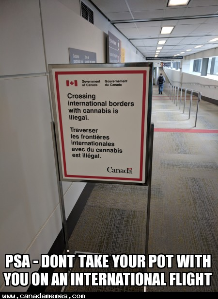 🇨🇦 PSA - Dont take your pot with you on an international flight