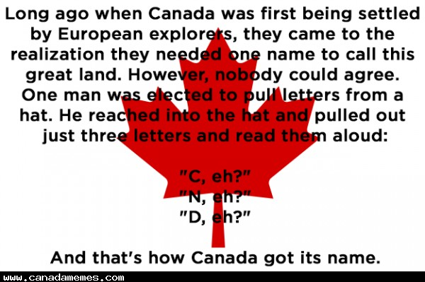 🇨🇦 And that is how we got our great name, folks!