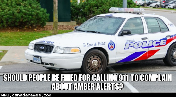 🇨🇦 Should people be fined for calling 911 to complain about amber alerts?