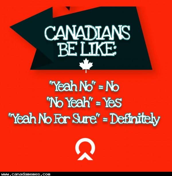 🇨🇦 Canadians be like...