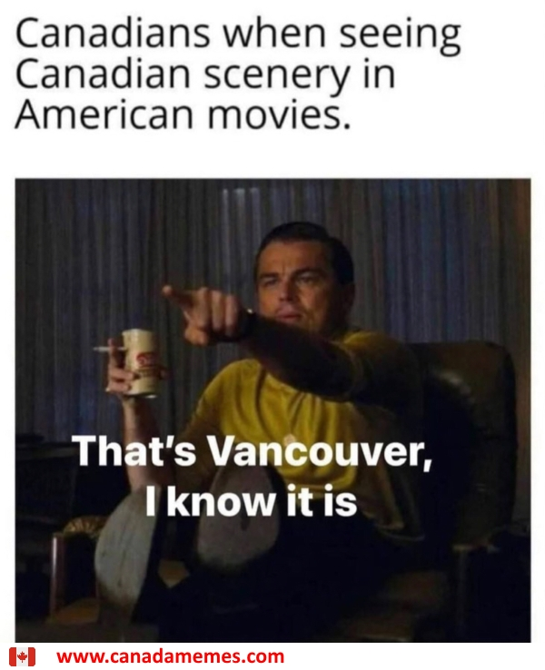 Canadians when seeing Canadian scenery in movies