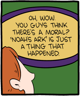"""[Panel 3 of the 2017-08-20 Saturday Morning Breakfast Cereal comic, which depicts the voice of God telling someone """"Oh, wow. You guys think there's a moral? 'Noah's Ark' is just a thing that happened.]"""