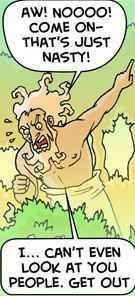 """[A panel from the Oglaf webcomic, featuring God in the Garden of Eden enraged and shouting: """"Aw! Noooo! Come on– that's just nasty! I… can't even look at you people. Get out""""]"""