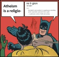 "[The classic ""Batman slaps Robin in the face"" meme, with Robin saying ""Atheism is a religio―"" before being cut off by Batman's slap. Batman gives a dictionary definition of religion, complete with pronunciation guide, that describes it as ""the belief in and worship of a superhuman controlling power, especially a personal God or gods"".]"