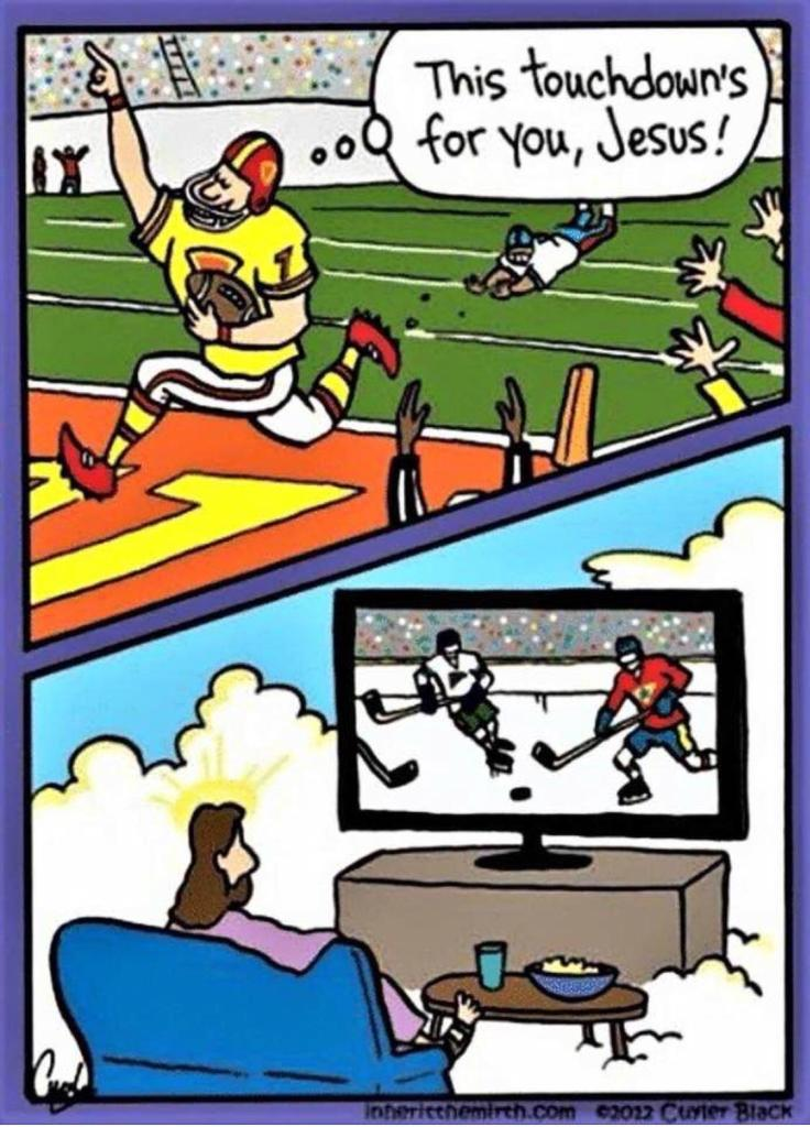 """[A comic showing a football player scoring a touchdown with a triumphant smile, pointing upwards and declaring: """"This touchdown's for you, Jesus."""" The second panel shows Jesus watching hockey.]"""