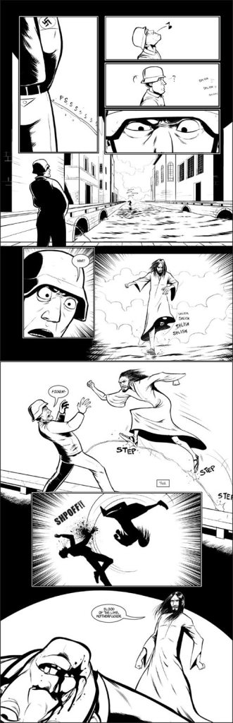 """[A black-and-white comic showing a World War 2-era Nazi soldier urinating into a canal. From the distance, Jesus comes running up the canal, walking on the water, shocking the Nazi. Jesus runs up the stream of urine, causing the Nazi to swear in surprise, and performs a flip kick, hitting the Nazi violently in the face. Then Jesus stands over the bloodied, unconscious Nazi, and says: """"Blood of the lamb, motherfucker.""""]"""
