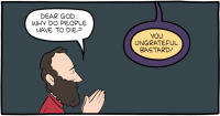"""[A cartoon showing a man praying: """"Dear God… why do people have to die?"""" God answers: """"You ungrateful bastard!""""]"""