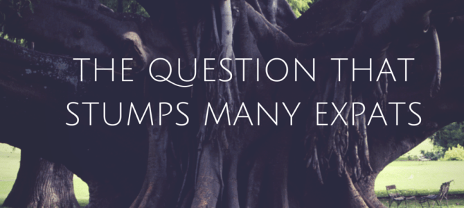 The Most Confusing Question to Ask An Expat