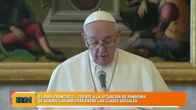 Photo of Redacción Noticias    Papa Francisco: «Frente a la pandemia se agravo las brechas entre las clases sociales»