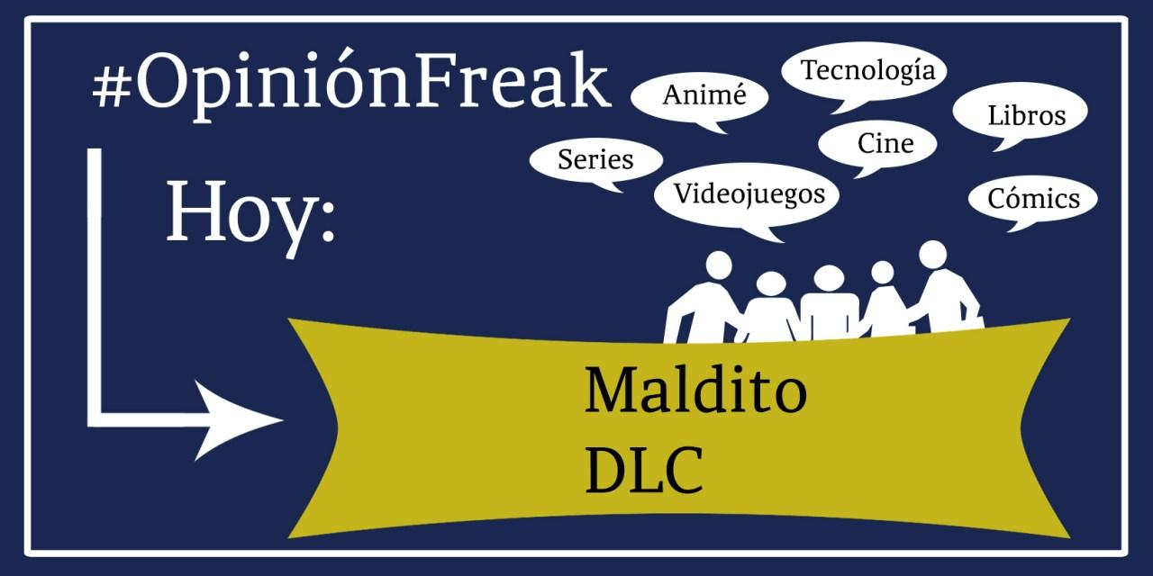 [Opinión Freak] Maldito DLC