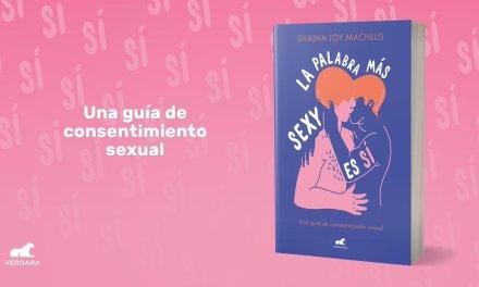[Reseña – Libro] La palabra más sexy es sí – Una guía de consentimiento sexual de Shaina Joy Machlus