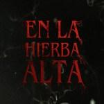 [Reseña] En La Hierba Alta: Netflix y King se asocian exitosamente otra vez