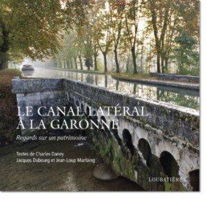 Canalfriends Waterways Bookshop, Le canal latéral à la Garonne, regard sur un patirmoine