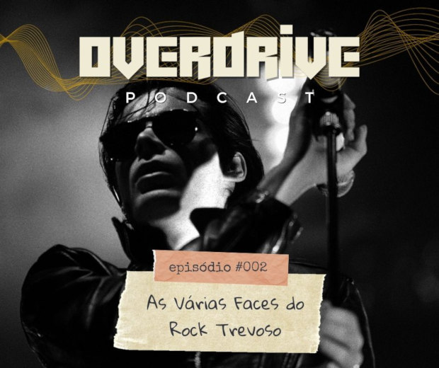 Overdrive Podcast 002 - As várias faces do rock trevoso