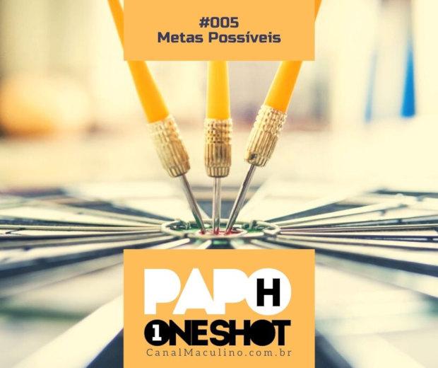 Papo H One Shot #005 - Definindo Metas Possíveis