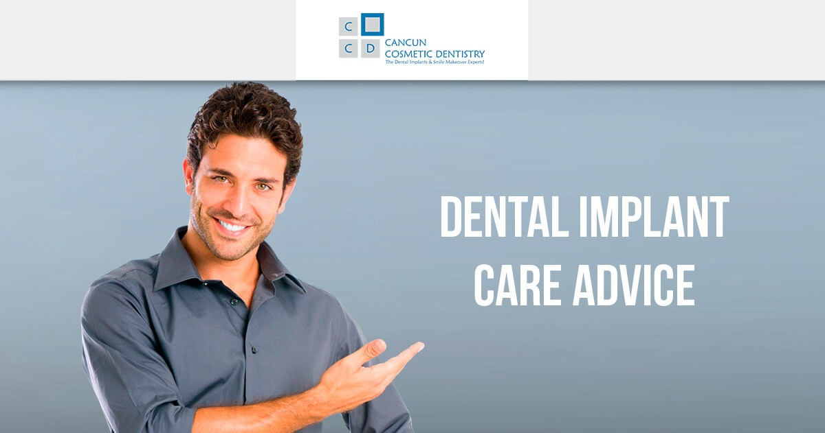 Dental Implants Care Advice in Cancun Cosmetic Dentistry
