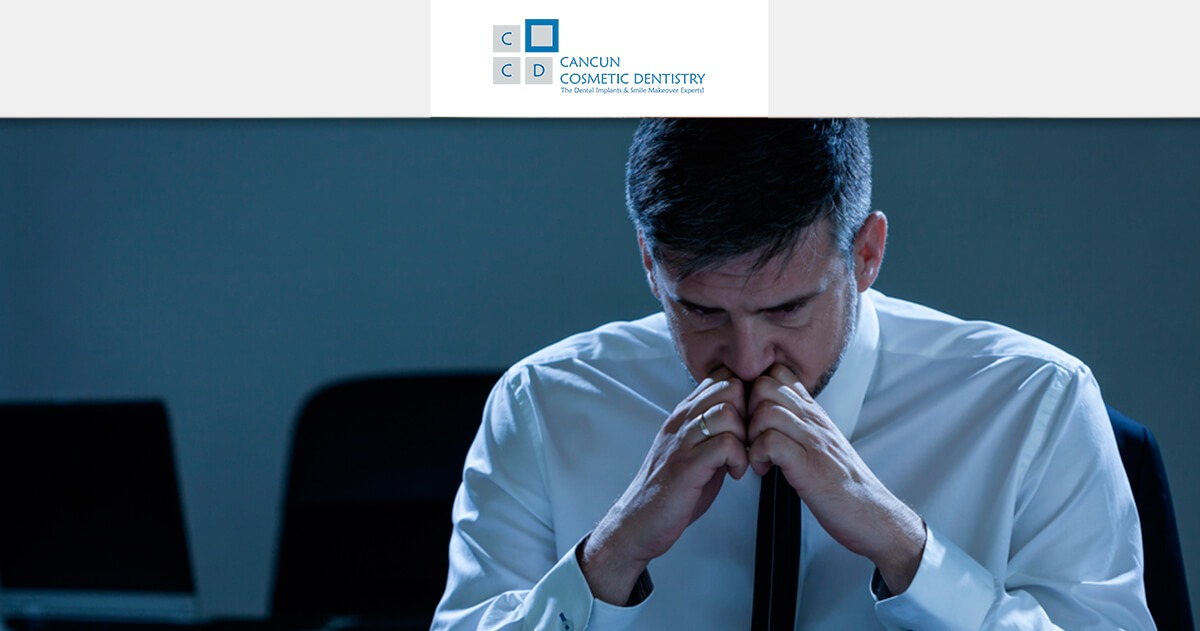 Is stress affecting your dental health? - Cancun Cosmetic Dentistry