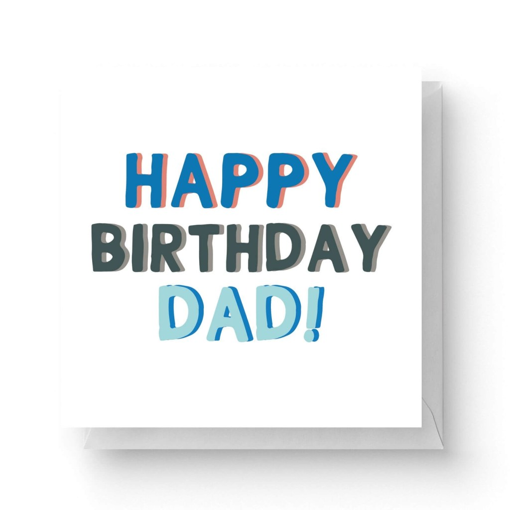 happy birthday dad square greetings card 148cm x 148cm
