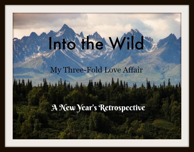 Into the Wild: My Three-Fold Love Affair, a New Year's Retrospective