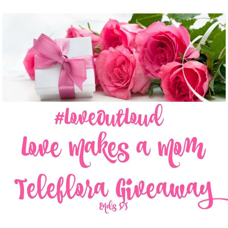 Love Makes a Mom #Telaflora #Giveaway Ends 5/5 #LoveOutLoud #SMGN