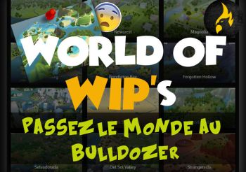 ▷ World of WIPs – Passez le Monde au Bulldozer !