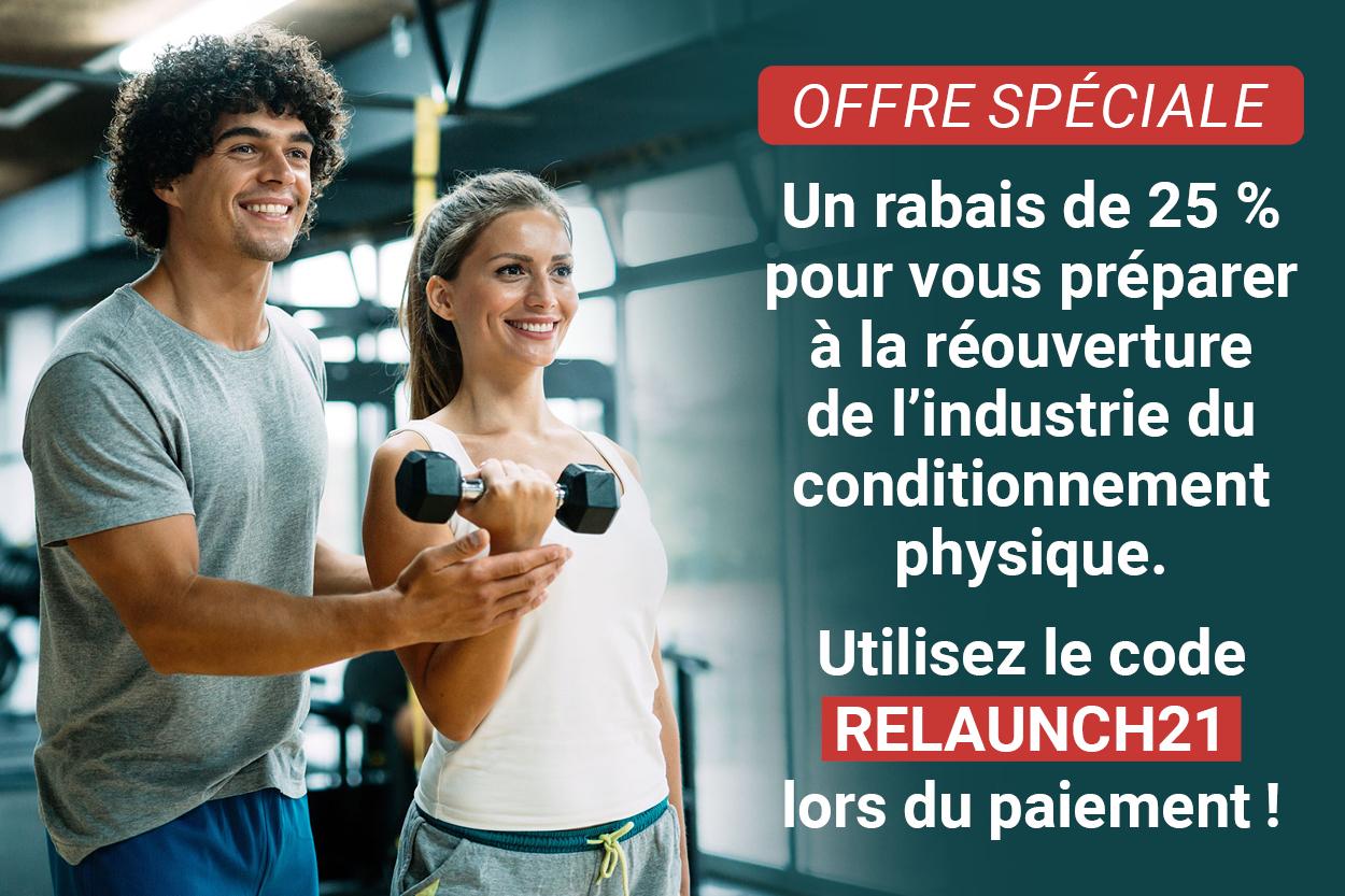 Un rabais de 25 % pour vous préparer à la réouverture de l'industrie du conditionnement physique. Utilisez le code RELAUNCH2021 lors du paiement!