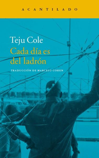 Portada de 'Cada día es del ladrón' de Teju Cole
