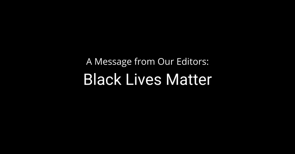 A Message From Our Editors: Black Lives Matter