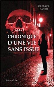 Bernard Gasté_Chronique d'une vie sans issue