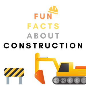 Construction Fun Facts