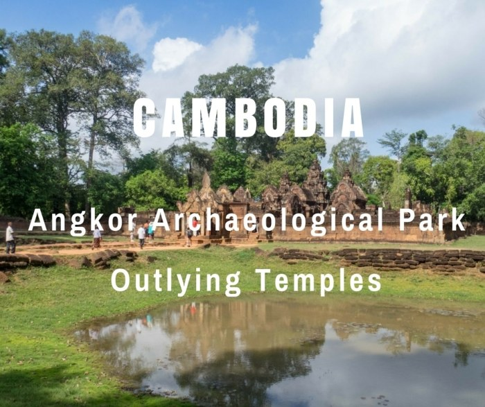 Angkor Archaeological Park - Outlying Temples in Siem Reap, Cambodia