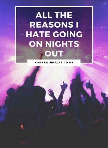 Why I Hate Going On Nights Out