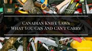 Canadian Knife Laws - What You Can And Can't Carry