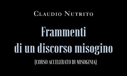 """Presentazione """"Frammenti di un discorso misogino"""" di Claudio Nutrito"""