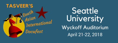 South Asian International Docufest 2018 @ Wyckoff Auditorium, Seattle University