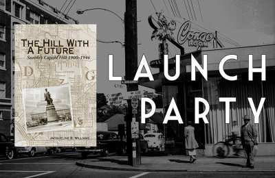 """Historical photo of Capitol Hill at Broadway and John with an overlay of the cover of The Hill With a Future book and the works """"Launch Party"""""""